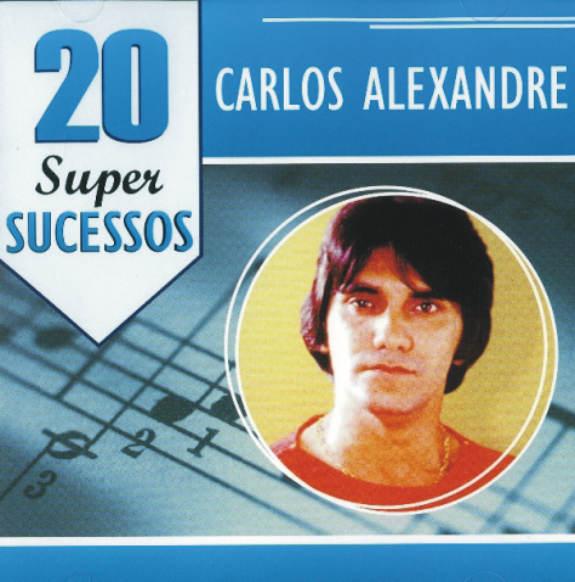Carlos Alexandre - 20 Super sucessos