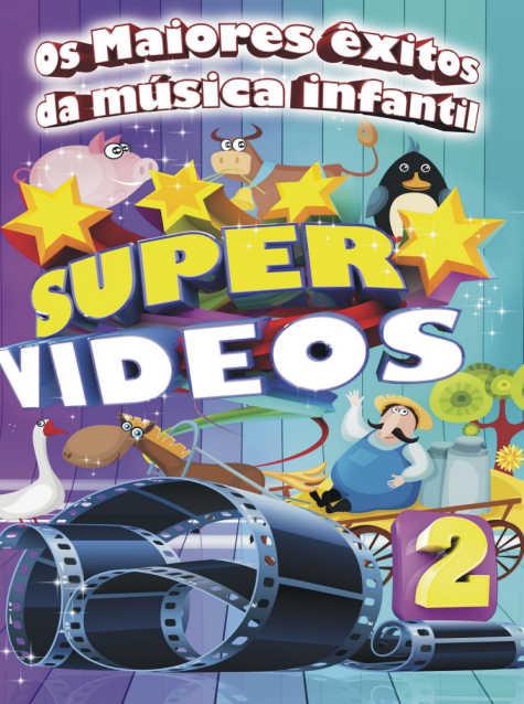 SUPER VIDEOS 2 - OS MAIORES ÊXITOS DA MÚSICA INFANTIL